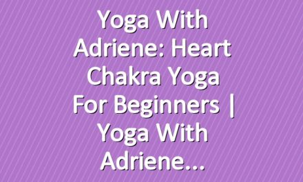 Yoga With Adriene: Heart Chakra Yoga For Beginners  |  Yoga With Adriene