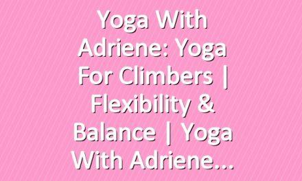 Yoga With Adriene: Yoga For Climbers  |  Flexibility & Balance  |  Yoga With Adriene