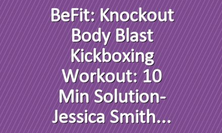 BeFit: Knockout Body Blast Kickboxing Workout: 10 Min Solution- Jessica Smith