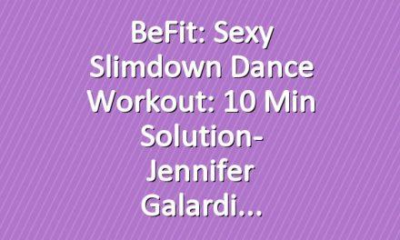 BeFit: Sexy Slimdown Dance Workout: 10 Min Solution- Jennifer Galardi