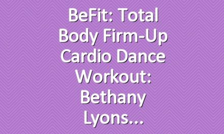 BeFit: Total Body Firm-Up Cardio Dance Workout: Bethany Lyons