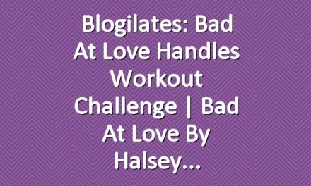 Blogilates: Bad At Love Handles Workout Challenge | Bad At Love by Halsey