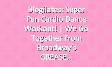 Blogilates: Super Fun Cardio Dance Workout! | We Go Together from Broadway's GREASE