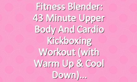 Fitness Blender: 43 Minute Upper Body and Cardio Kickboxing Workout (with warm up & cool down)