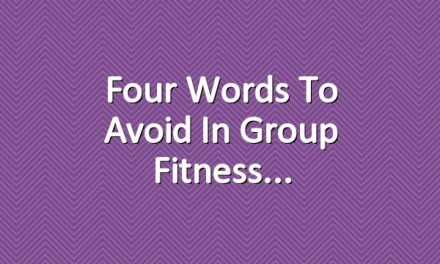 Four Words to Avoid in Group Fitness