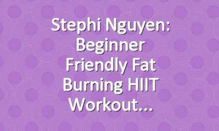 Stephi Nguyen: Beginner Friendly Fat Burning HIIT Workout