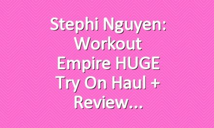 Stephi Nguyen: Workout Empire HUGE Try On Haul + Review