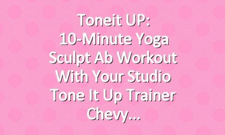 Toneit UP: 10-Minute Yoga Sculpt Ab Workout With Your Studio Tone It Up Trainer Chevy