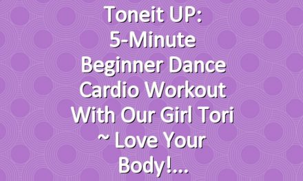 Toneit UP: 5-Minute Beginner Dance Cardio Workout with Our Girl Tori ~ Love Your Body!