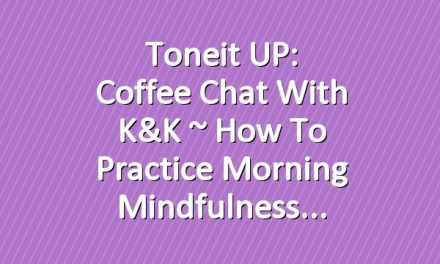 Toneit UP: Coffee Chat with K&K ~ How To Practice Morning Mindfulness