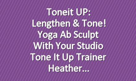 Toneit UP: Lengthen & Tone! Yoga Ab Sculpt With Your Studio Tone It Up Trainer Heather