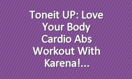 Toneit UP: Love Your Body Cardio Abs Workout With Karena!