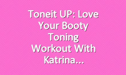 Toneit UP: Love Your Booty Toning Workout With Katrina