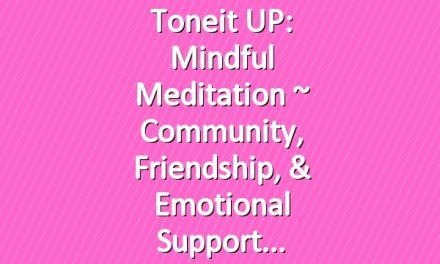 Toneit UP: Mindful Meditation ~ Community, Friendship, & Emotional Support