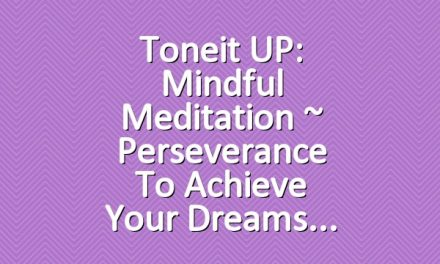 Toneit UP: Mindful Meditation ~ Perseverance To Achieve Your Dreams