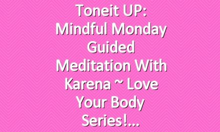Toneit UP: Mindful Monday Guided Meditation with Karena ~ Love Your Body Series!
