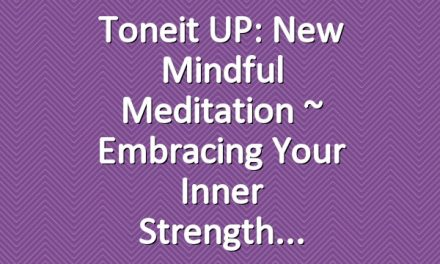 Toneit UP: New Mindful Meditation ~ Embracing Your Inner Strength