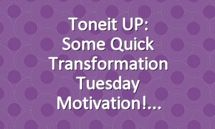 Toneit UP: Some Quick Transformation Tuesday Motivation!