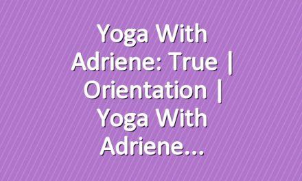 Yoga With Adriene: True  |  Orientation  |  Yoga With Adriene