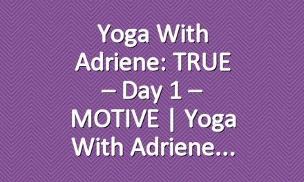 Yoga With Adriene: TRUE – Day 1 – MOTIVE     Yoga With Adriene