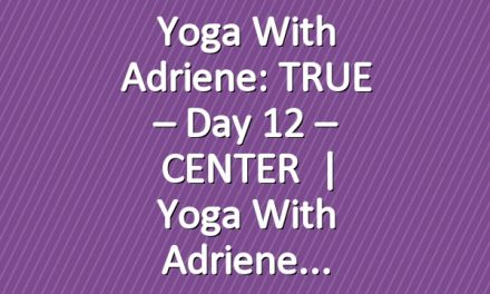 Yoga With Adriene: TRUE – Day 12 – CENTER   |   Yoga With Adriene