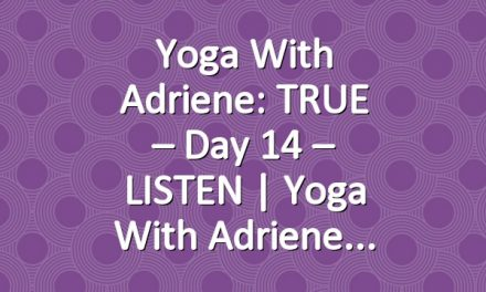 Yoga With Adriene: TRUE – Day 14 – LISTEN  |  Yoga With Adriene