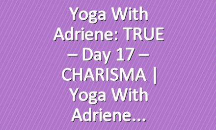 Yoga With Adriene: TRUE – Day 17 – CHARISMA  |  Yoga With Adriene