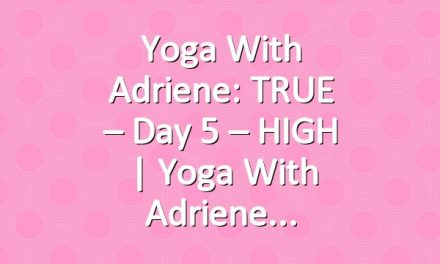 Yoga With Adriene: TRUE – Day 5 – HIGH  |  Yoga With Adriene