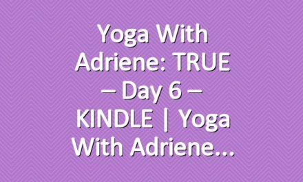 Yoga With Adriene: TRUE – Day 6 – KINDLE  |  Yoga With Adriene