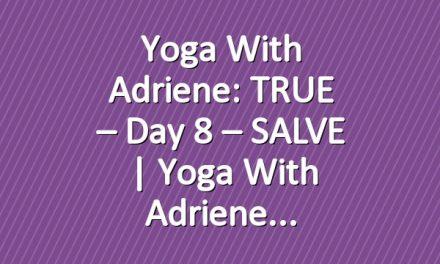 Yoga With Adriene: TRUE – Day 8 – SALVE     Yoga With Adriene
