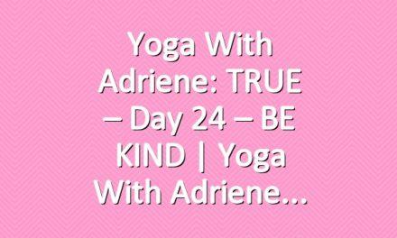 Yoga With Adriene: TRUE – Day 24 – BE KIND  |  Yoga With Adriene