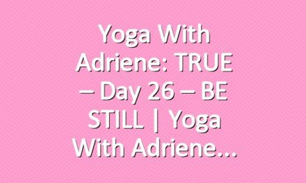 Yoga With Adriene: TRUE – Day 26 – BE STILL  |  Yoga With Adriene