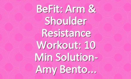 BeFit: Arm & Shoulder Resistance Workout: 10 Min Solution- Amy Bento