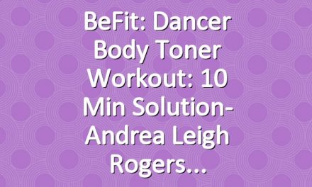 BeFit: Dancer Body Toner Workout: 10 Min Solution- Andrea Leigh Rogers