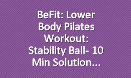 BeFit: Lower Body Pilates Workout: Stability Ball- 10 Min Solution