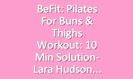BeFit: Pilates for Buns & Thighs Workout: 10 Min Solution- Lara Hudson