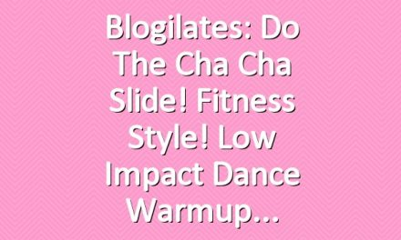 Blogilates: Do the Cha Cha Slide! Fitness Style! Low Impact Dance Warmup