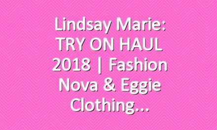 Lindsay Marie: TRY ON HAUL 2018 | Fashion Nova & Eggie Clothing