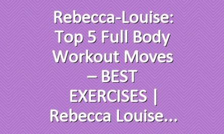 Rebecca-Louise: Top 5 Full Body Workout Moves – BEST EXERCISES | Rebecca Louise