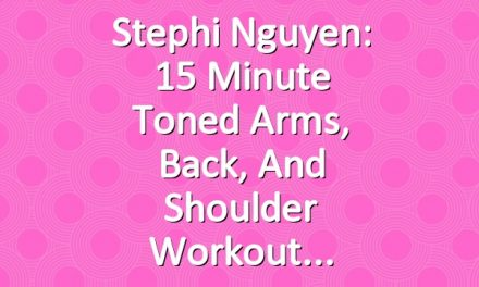 Stephi Nguyen: 15 Minute Toned Arms, Back, and Shoulder Workout