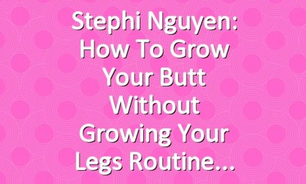 Stephi Nguyen: How to Grow Your Butt without Growing Your Legs Routine