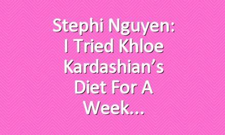 Stephi Nguyen: I Tried Khloe Kardashian's Diet for a Week