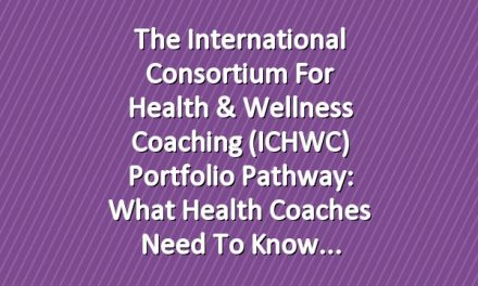 The International Consortium for Health & Wellness Coaching (ICHWC) Portfolio Pathway: What Health Coaches Need to Know