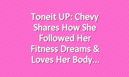 Toneit UP: Chevy Shares How She Followed Her Fitness Dreams & Loves Her Body