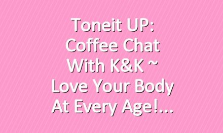 Toneit UP: Coffee Chat With K&K ~ Love Your Body At Every Age!