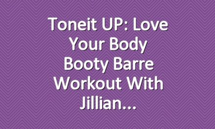 Toneit UP: Love Your Body Booty Barre Workout with Jillian