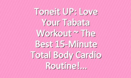 Toneit UP: Love Your Tabata Workout ~ The Best 15-Minute Total Body Cardio Routine!