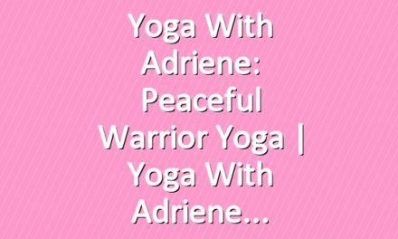 Yoga With Adriene: Peaceful Warrior Yoga    Yoga With Adriene