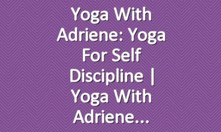 Yoga With Adriene: Yoga For Self Discipline  |  Yoga With Adriene