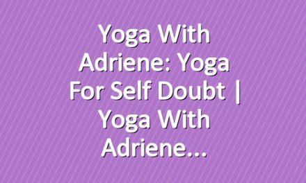 Yoga With Adriene: Yoga For Self Doubt     Yoga With Adriene